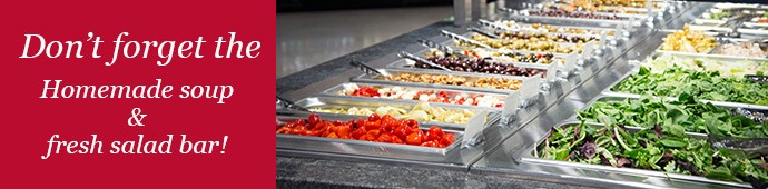 Don't forget our homemade soup and salad bar