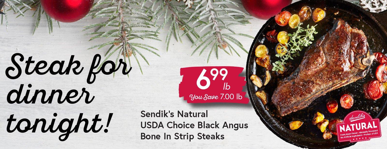Sendik's Natural USDA Choice Black Angus Bone In Strip Steaks $6.99 lb