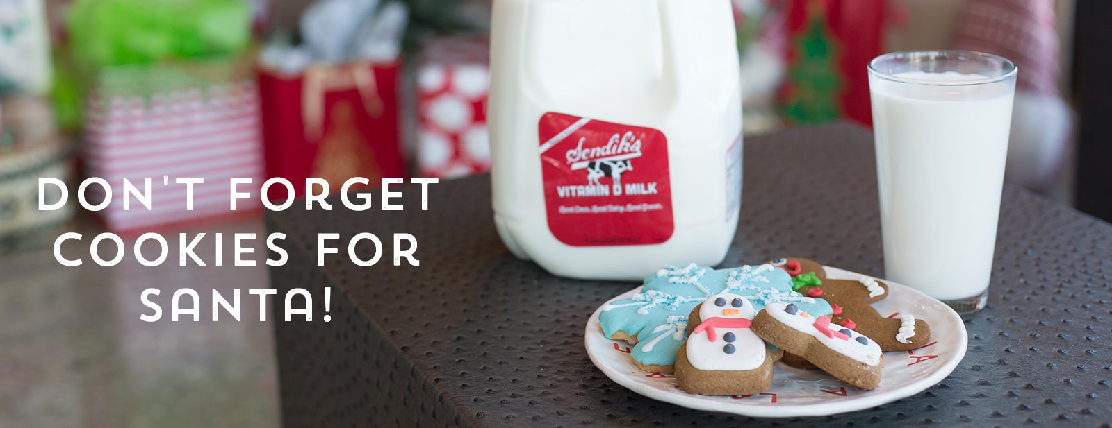 Don't forget milk and cookies for santa!