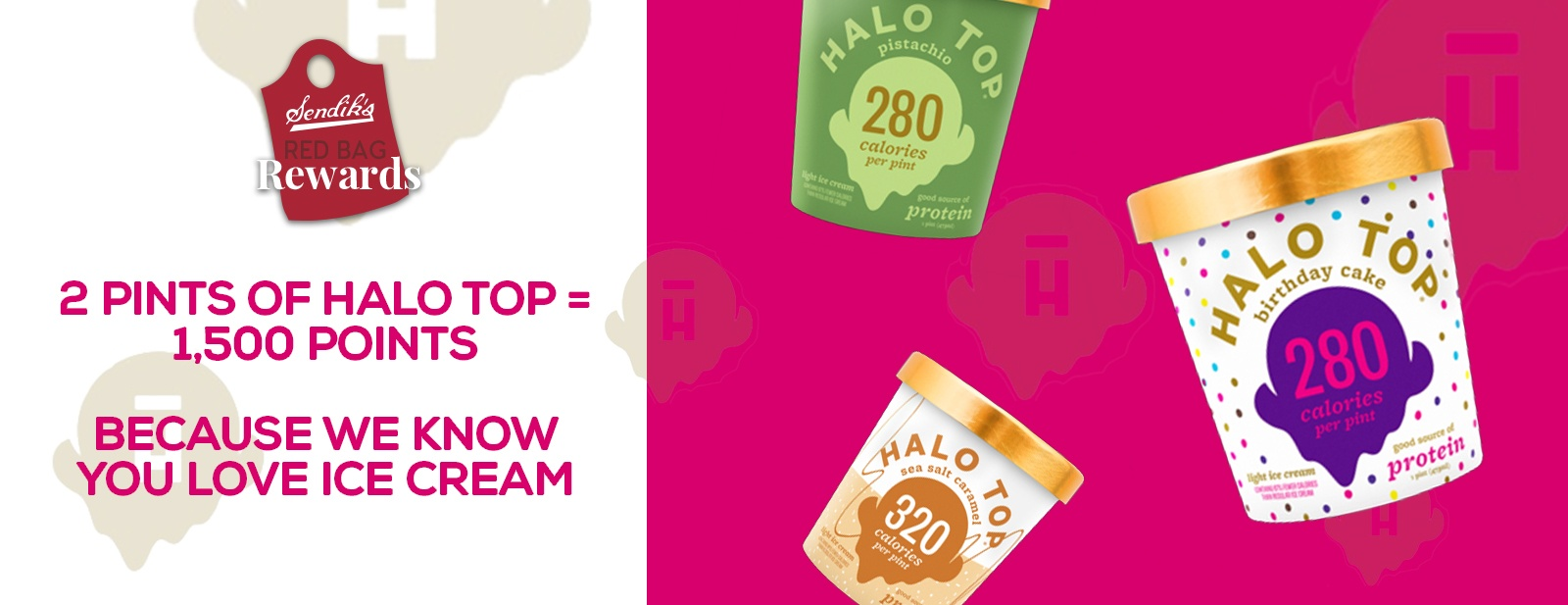 2 Pints of Halo Top = 1,500 Red Bag Rewards Points