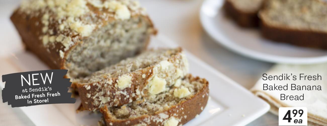 Sendik's Fresh Baked Banana Bread $4.99 ea